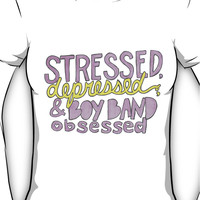 Stressed, Depressed, and Boyband Obsessed Women's T-Shirt