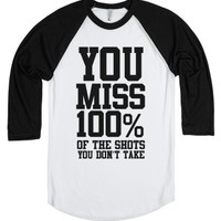 You Miss 100% of Shots You Don't Take-Unisex White/Black T-Shirt