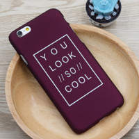 Fashion you look so cool phone case for iPhone 6 6S 6plus 6Splus 1108TB-ZM