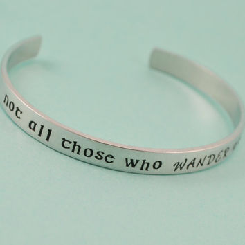 Not All Those Who Wander Are Lost Cuff Bracelet Aluminum Brass or Copper Bangle