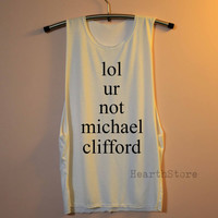 lol us not Michael Clifford Shirt 5 Seconds of Summer Shirts Muscle Tee Tank Top TShirt T Shirt Top Women - size S M L