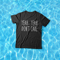 Yeay Yeah dont care t-shirts for women tshirts shirts gifts t-shirt womens tops girls tumblr funny nerd cute funny