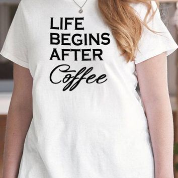 Wife Gift Life Begins After Coffee Womens T Shirt Mothers day Gift  Wife Shirt Mom Shirt Funny After Coffee Shirt
