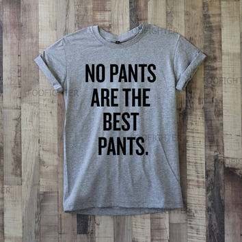 No Pants Are The Best Pants Shirt T Shirt Top Tee Unisex  – Size S M L XL XXL