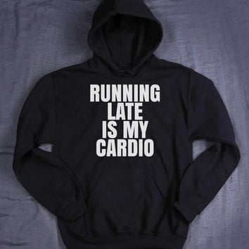 Running Late Is My Cardio Hoodie Slogan Funny Gym Work Out Running Sweatshirt Jumper
