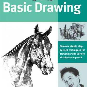The Art of Basic Drawing: Discover Simple Step-by-Step Techniques for Drawing a Wide Variety of Subjects in Pencil
