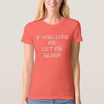 Funny, If You Love Me, Let Me Sleep, T-Shirt