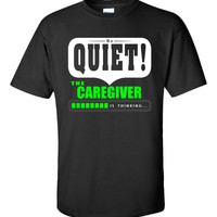 Be Quiet The CAREGIVER Is Thinking - Unisex Tshirt