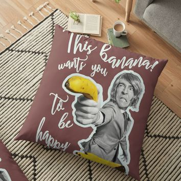 'This banana wants you to be happy' Floor Pillow by GetUpCool