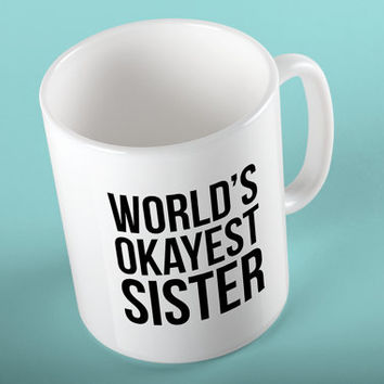 World's Okayest SISTER Ceramic Coffee 11 oz. Mug