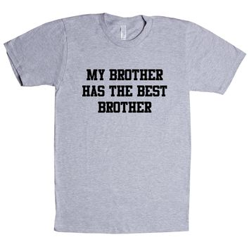 My Brother Has The Best Brother Unisex T Shirt
