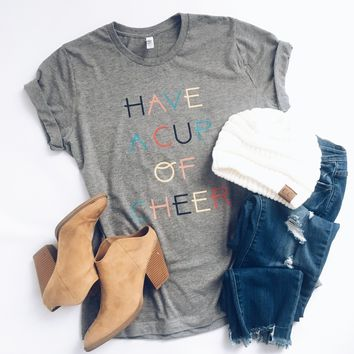 Have a cup of cheer tee- short or long sleeve