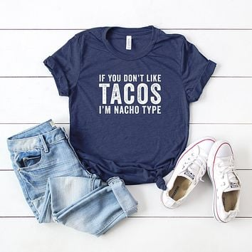 If you don't like Tacos I'm Nacho Type | Short Sleeve Graphic Tee