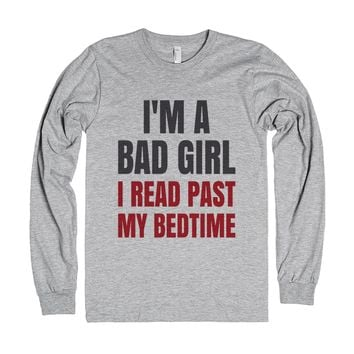 I'm a Bad Girl I Read Past My Bedtime Long Sleeve T-Shirt