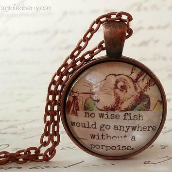 Alice in Wonderland Quote, glass dome necklace, round glass pendant, gift idea, party favor, key ring White Rabbit, wise fish, porpoise