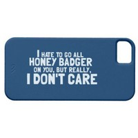 I Hate to Go All Honey Badger On You.... Iphone 5 Cover
