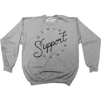Girls Support Girls -- Sweatshirt