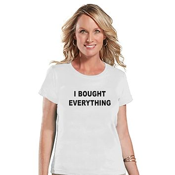 Custom Party Shop Women's I Bought Everything Thanksgiving T-shirt