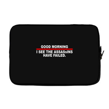 good morning i see the assassins have failed Laptop sleeve