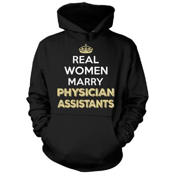 Real Women Marry Physician Assistants. Cool Gift - Hoodie