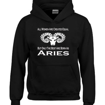 Only The Best Women Are Born As Aries Zodiac Signs Horoscope - Hoodie