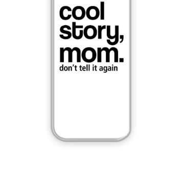 cool story mom, don't tell it - iPhone 5&5s Case