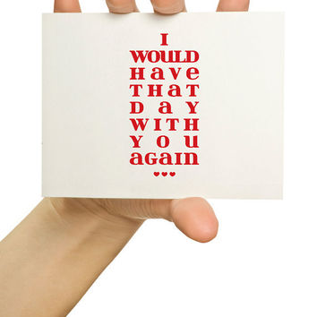 Love Greeting Card I would have that day by TheStationerySisters