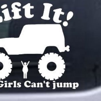 Lift It Fat Girls Cant Jump Jeep Off Road Car Window Wall Laptop Decal Sticker -- White 6in X 7in