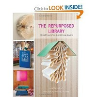 The Repurposed Library: 33 Craft Projects That Give Old Books New Life