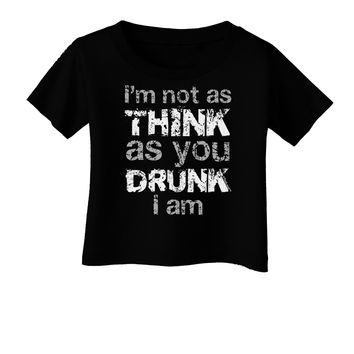 I'm not as THINK as you DRUNK I am Infant T-Shirt Dark