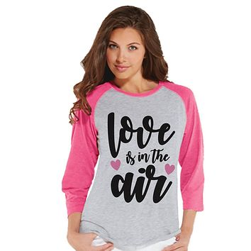 Ladies Valentine Shirt - Love Is In The Air Valentines Shirt - Womens Happy Valentines Day Shirt - Valentines Gift for Her - Pink Love Shirt