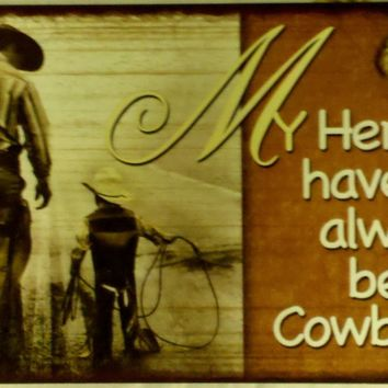 Decorative Wood Sign: My Heroes have always been Cowboys