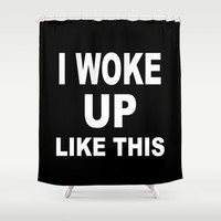 I Woke Up Like This Shower Curtain by productoslocos | Society6