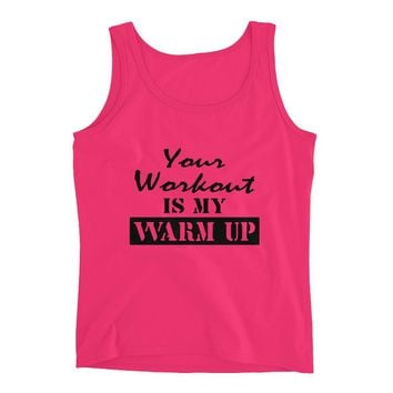 Your Workout Is My Warm Up - Work Out Tank top