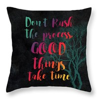 Don't Rush The Process Good Things Take Time Throw Pillow