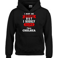 I May Be Wrong But I Highly Doubt It I m A CHELSEA - Hoodie