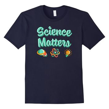 Teacher Parent Chemistry Biology Science Matters T Shirt
