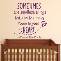 Wall Decal Winnie the Pooh Quote Sometimes The Smallest Things Take Up The Most Room In Your Heart Baby Nursery Kids Room Home Decor Q205