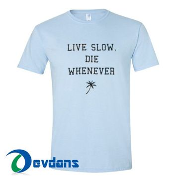 Live Slow Die Whenever T Shirt Women And Men Size S To 3XL