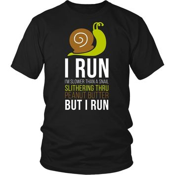 Running T Shirt - I run I'm slower than a snail slithering thru peanut butter but I run