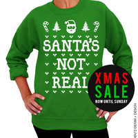 Santa's Not Real - Ugly Christmas Sweater - Green Unisex Crew Neck