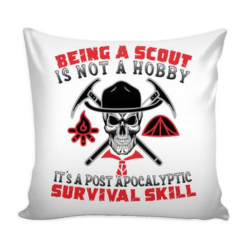 Funny Graphic Pillow Cover Being A Scout Is Not A Hobby Its A Post Apocalyptic