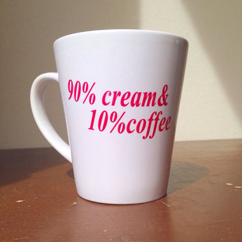 Custom How I like my coffee coffee cup 90% cream and 10% coffee