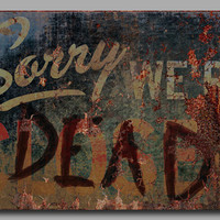 Sorry We're Dead Sign of the Apocalypse (Unframed Art Print)