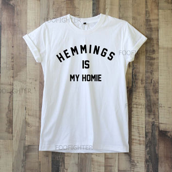 Hemmings is My Homie Shirt Luke Hemmings T Shirt Top Tee Unisex  – Size S M L XL XXL