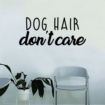 Dog Hair Don't Care Quote Wall Decal Sticker Bedroom Home Room Art Vinyl Inspirational Decor Cute Animals Puppy Pet Rescue Adopt Foster