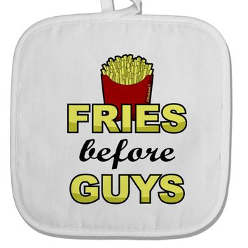 Fries Before Guys White Fabric Pot Holder Hot Pad by TooLoud