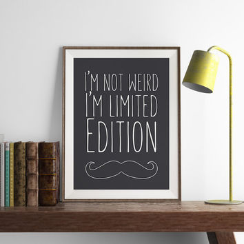 I'm not Weird Limited Edition Print | Funny Wall Art | Art Printable | Printable Wall Art | PDF Download | Funny Art