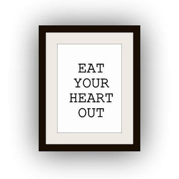 Eat your heart out Printable Wall Art black and white typography print