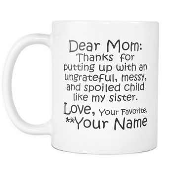 DEAR MOM Thanks for Putting Up ... LIKE MY SISTER / Personalized Funny Gift Coffee Mug for Mom